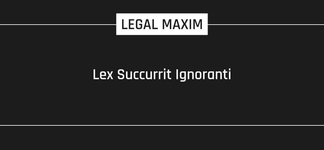 Lex Succurrit Ignoranti