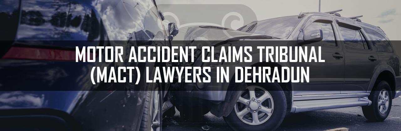 Motor-Accident-Claims-Tribunal-(MACT)-Lawyers-in-Dehradun