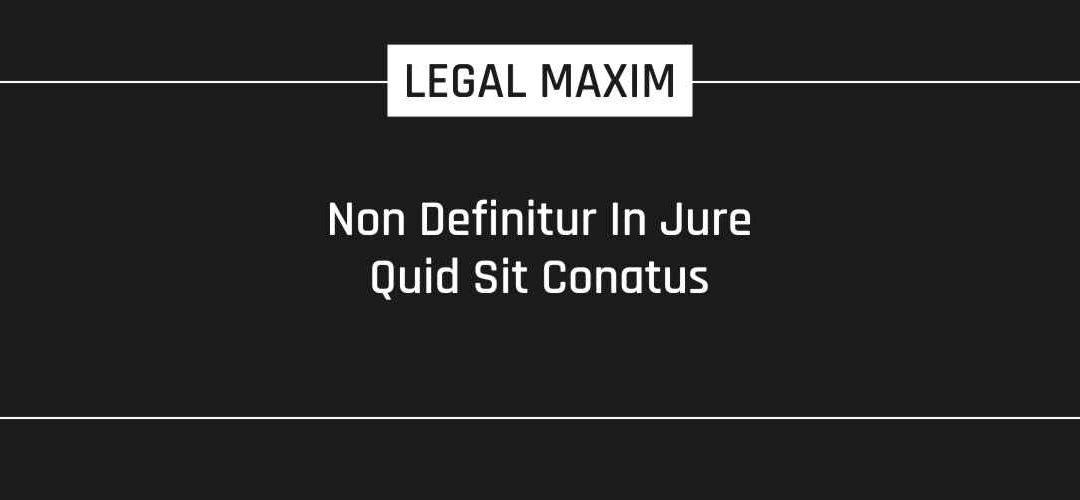 Non Definitur In Jure Quid Sit Conatus