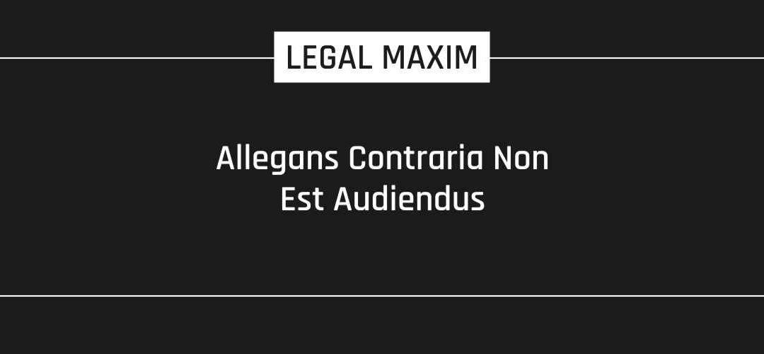 Allegans Contraria Non-Est Audiendus