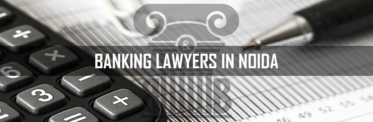 Banking Lawyers in Noida