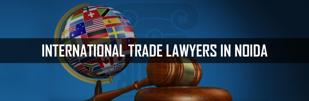 International Trade Lawyers in Noida