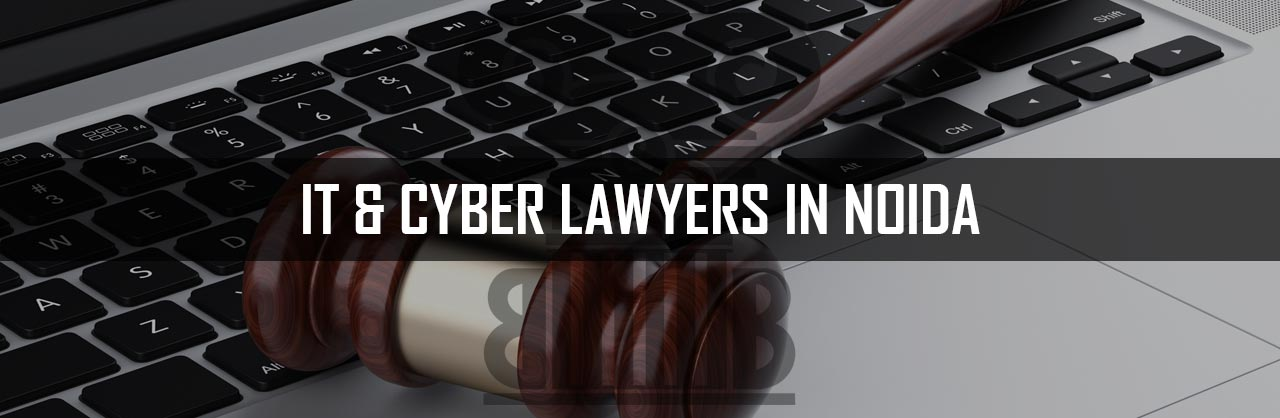 Information Technology and Cyber Lawyers in Noida