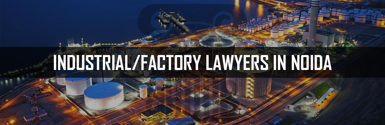 Industrial Factory Lawyers in Noida