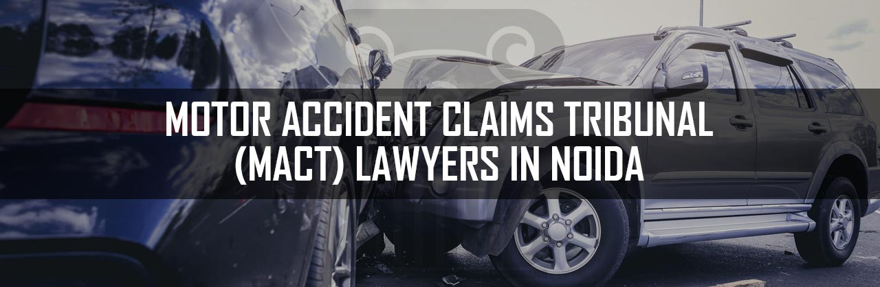 Motor Accident Claims Tribunal (MACT) Lawyers in Noida